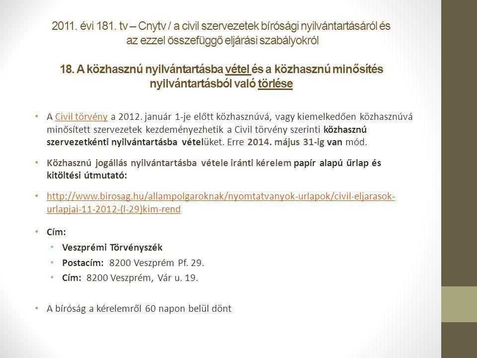 2011. évi 181. tv – Cnytv / a civil szervezetek bírósági nyilvántartásáról és az ezzel összefüggő eljárási szabályokról 18. A közhasznú nyilvántartásb