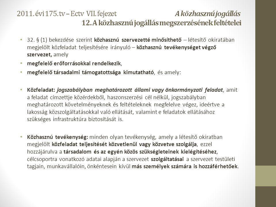 2011. évi 175. tv – Ectv VII. fejezet A közhasznú jogállás 12. A közhasznú jogállás megszerzésének feltételei 32. § (1) bekezdése szerint közhasznú sz