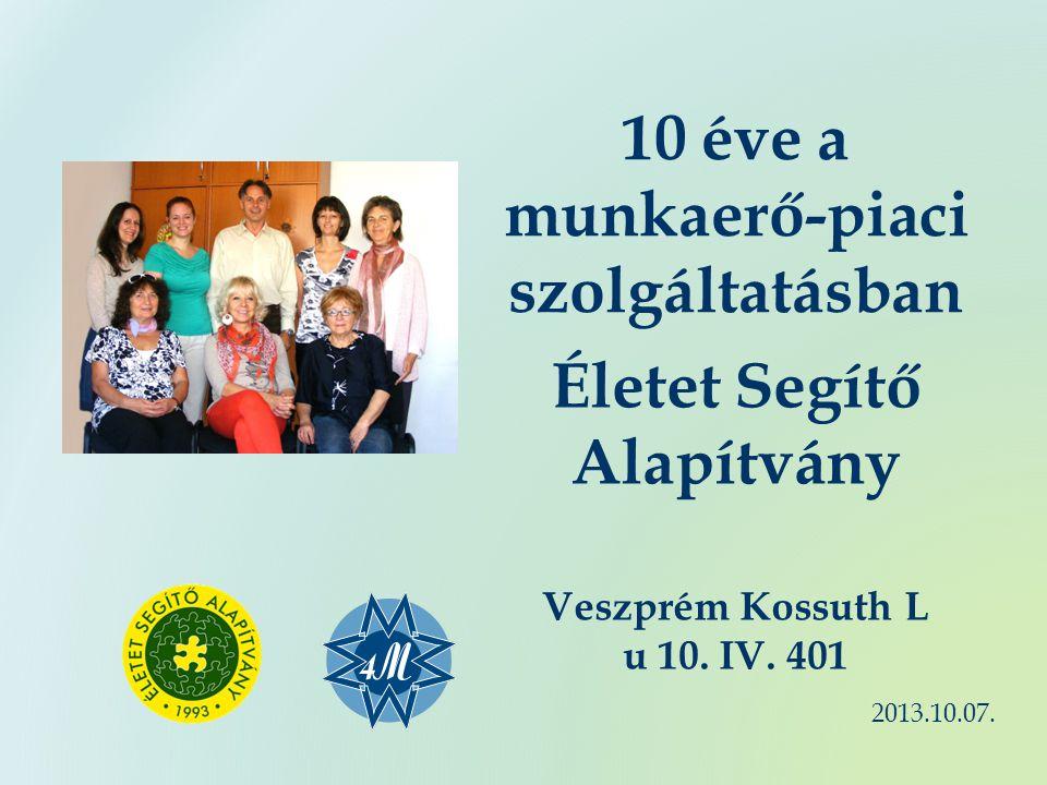 10 éve a munkaerő-piaci szolgáltatásban Életet Segítő Alapítvány Veszprém Kossuth L u 10.
