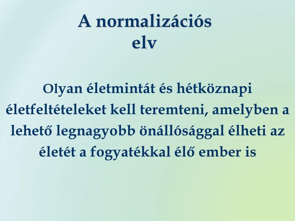 A normalizációs elv Ol yan életmintát és hétköznapi életfeltételeket kell teremteni, amelyben a lehető legnagyobb önállósággal élheti az életét a fogyatékkal élő ember is