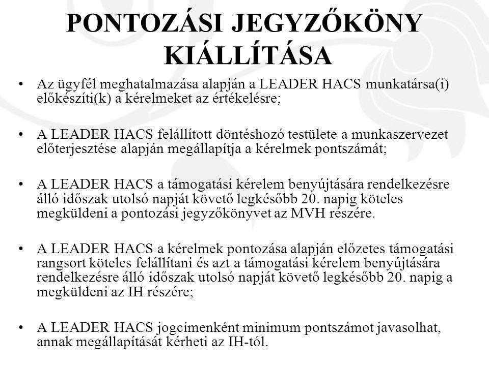 Az ügyfél meghatalmazása alapján a LEADER HACS munkatársa(i) előkészíti(k) a kérelmeket az értékelésre; A LEADER HACS felállított döntéshozó testülete a munkaszervezet előterjesztése alapján megállapítja a kérelmek pontszámát; A LEADER HACS a támogatási kérelem benyújtására rendelkezésre álló időszak utolsó napját követő legkésőbb 20.