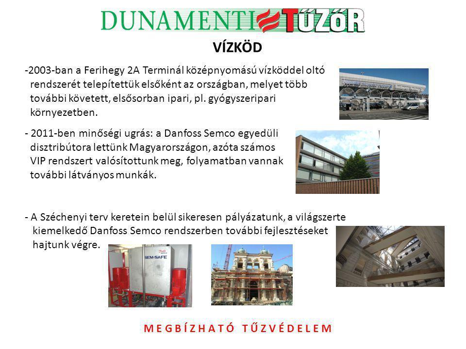 VÍZKÖD -2003-ban a Ferihegy 2A Terminál középnyomású vízköddel oltó rendszerét telepítettük elsőként az országban, melyet több további követett, elsős