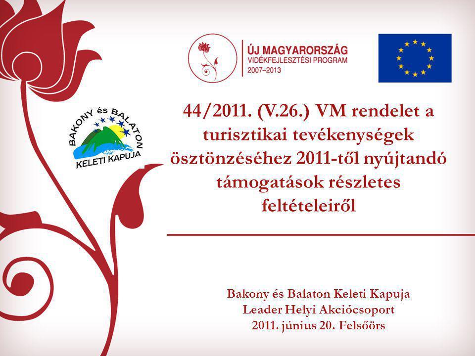 Bakony és Balaton Keleti Kapuja Leader Helyi Akciócsoport 2011. június 20. Felsőörs 44/2011. (V.26.) VM rendelet a turisztikai tevékenységek ösztönzés