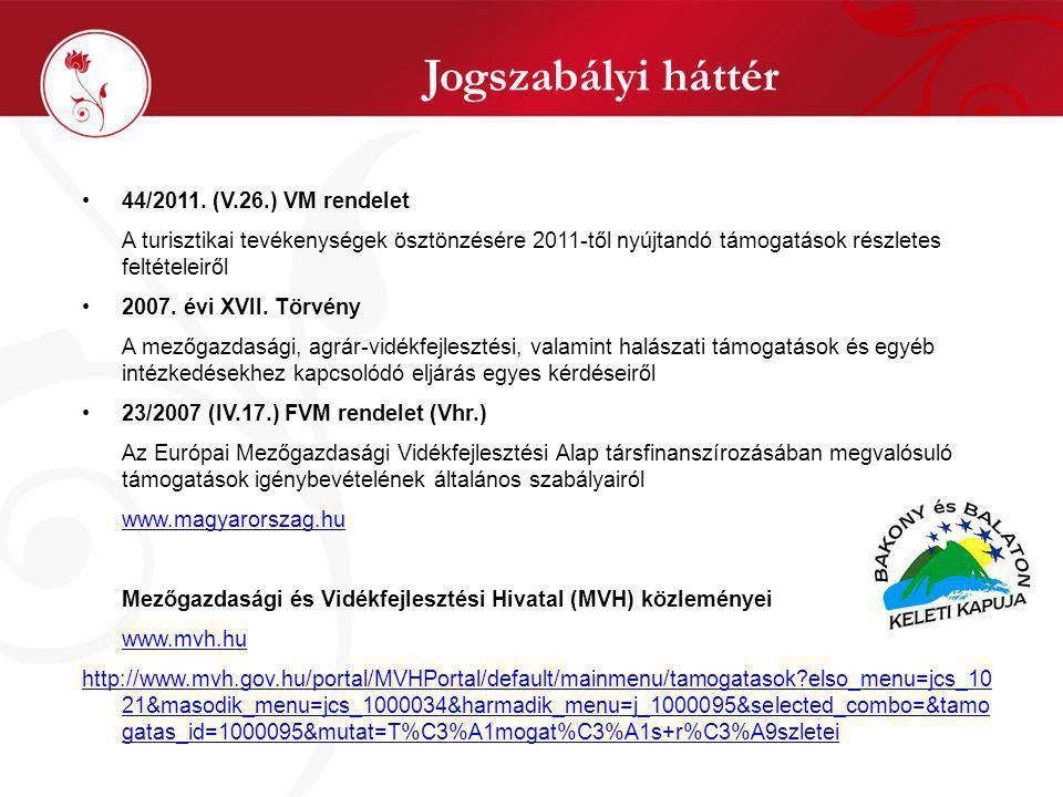Jogszabályi háttér 44/2011. (V.26.) VM rendelet A turisztikai tevékenységek ösztönzésére 2011-től nyújtandó támogatások részletes feltételeiről 2007.