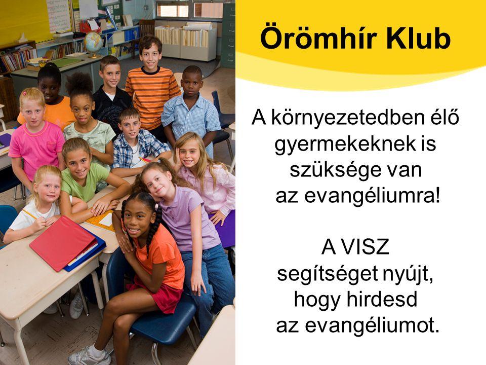 Örömhír Klub A környezetedben élő gyermekeknek is szüksége van az evangéliumra! A VISZ segítséget nyújt, hogy hirdesd az evangéliumot.