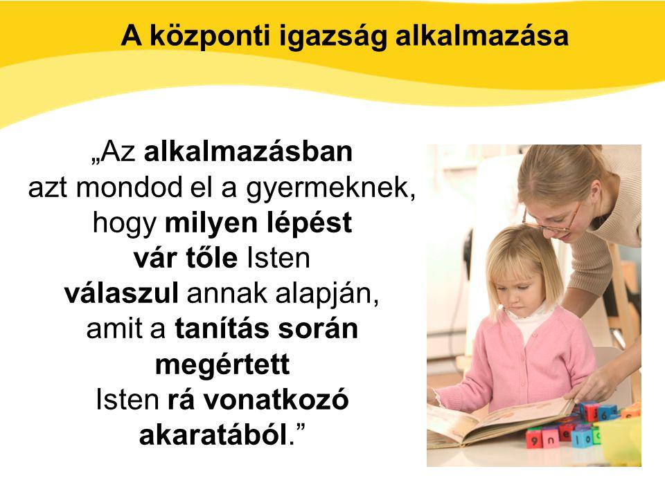 """""""Az alkalmazásban azt mondod el a gyermeknek, hogy milyen lépést vár tőle Isten válaszul annak alapján, amit a tanítás során megértett Isten rá vonatk"""