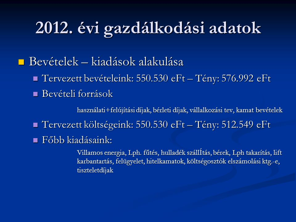2012. évi gazdálkodási adatok Bevételek – kiadások alakulása Bevételek – kiadások alakulása Tervezett bevételeink: 550.530 eFt – Tény: 576.992 eFt Ter