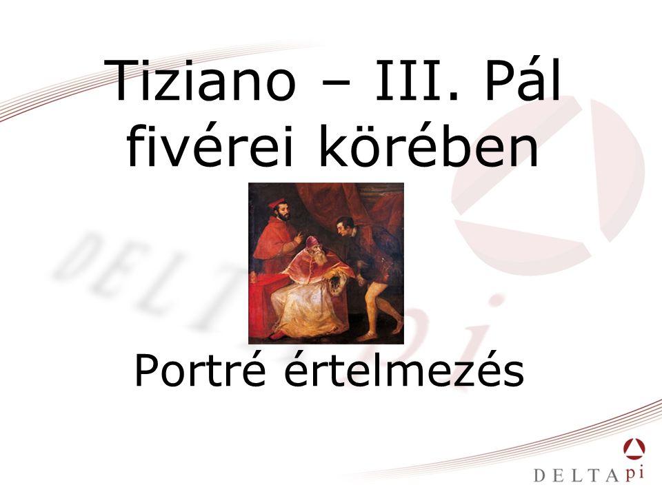 Tiziano – III. Pál fivérei körében Portré értelmezés