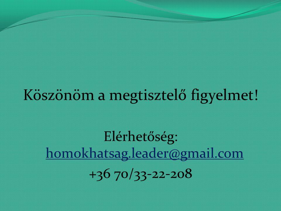 Köszönöm a megtisztelő figyelmet! Elérhetőség: homokhatsag.leader@gmail.com homokhatsag.leader@gmail.com +36 70/33-22-208