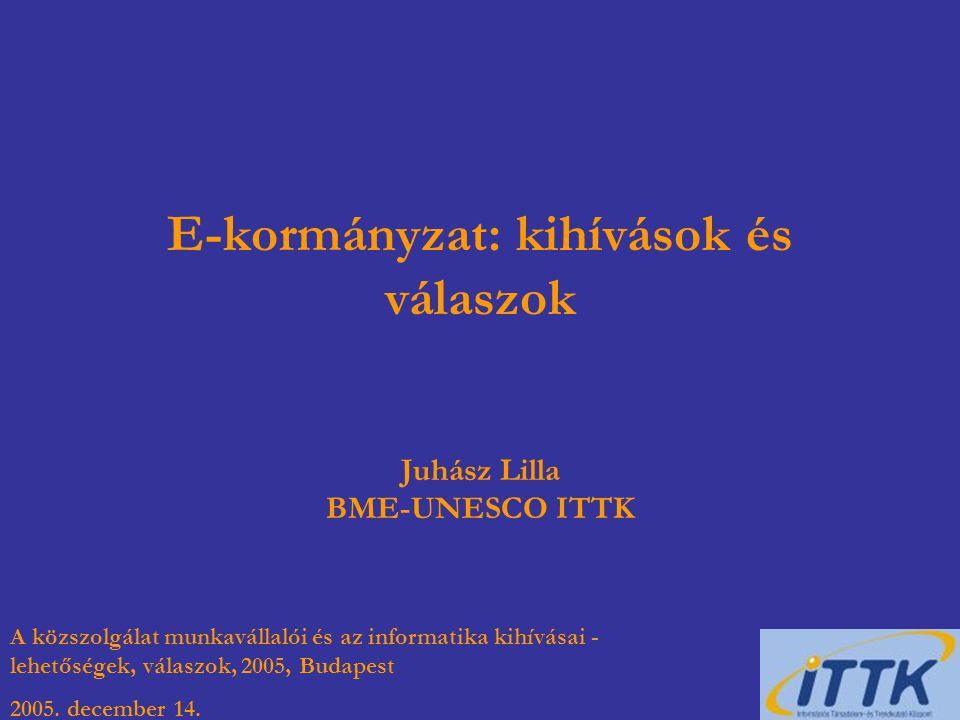 E-kormányzat: kihívások és válaszok Juhász Lilla BME-UNESCO ITTK A közszolgálat munkavállalói és az informatika kihívásai - lehetőségek, válaszok, 2005, Budapest 2005.