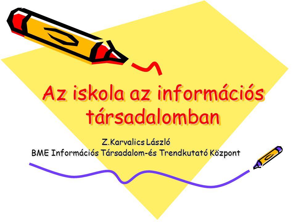 Az iskola az információs társadalomban Z.Karvalics László BME Információs Társadalom-és Trendkutató Központ