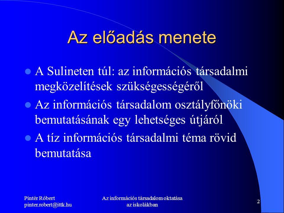 Pintér Róbert pinter.robert@ittk.hu Az információs társadalom oktatása az iskolákban 2 Az előadás menete A Sulineten túl: az információs társadalmi megközelítések szükségességéről Az információs társadalom osztályfőnöki bemutatásának egy lehetséges útjáról A tíz információs társadalmi téma rövid bemutatása