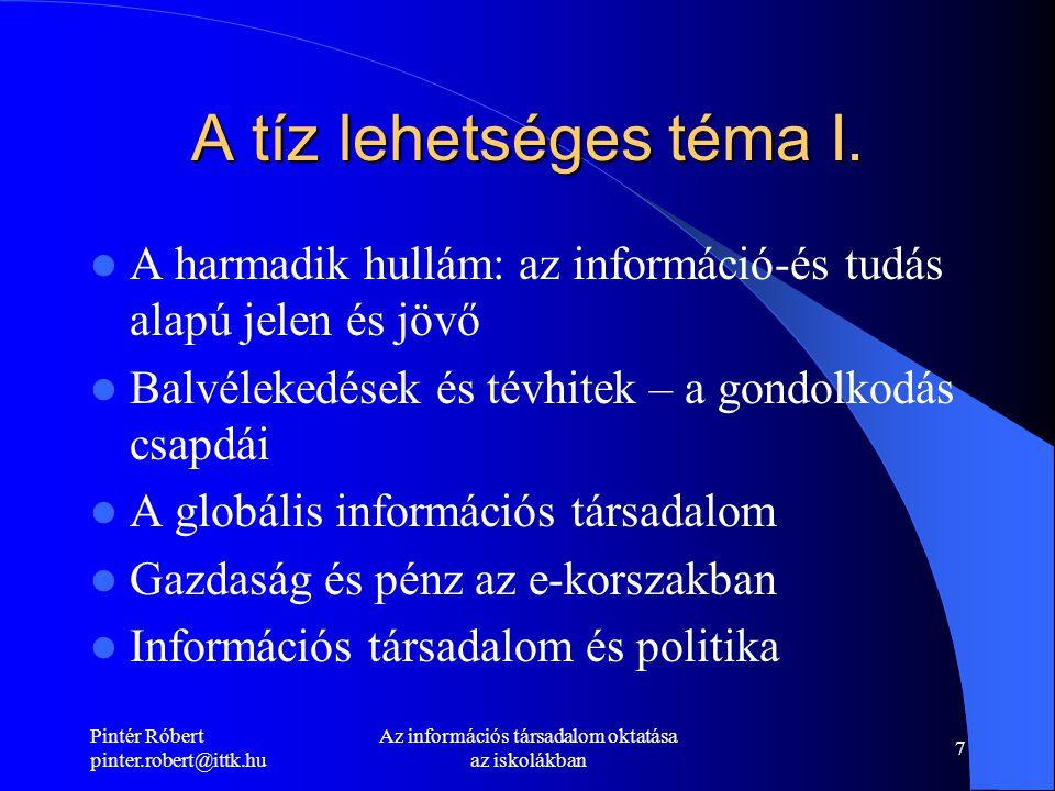 Pintér Róbert pinter.robert@ittk.hu Az információs társadalom oktatása az iskolákban 7 A tíz lehetséges téma I.