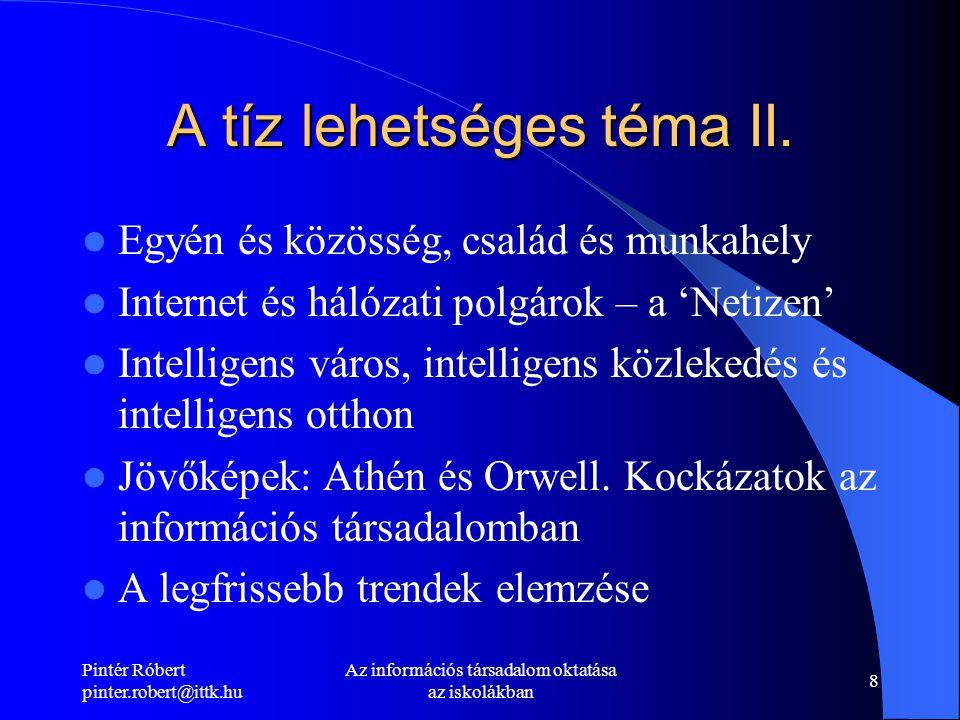 Pintér Róbert pinter.robert@ittk.hu Az információs társadalom oktatása az iskolákban 8 A tíz lehetséges téma II.