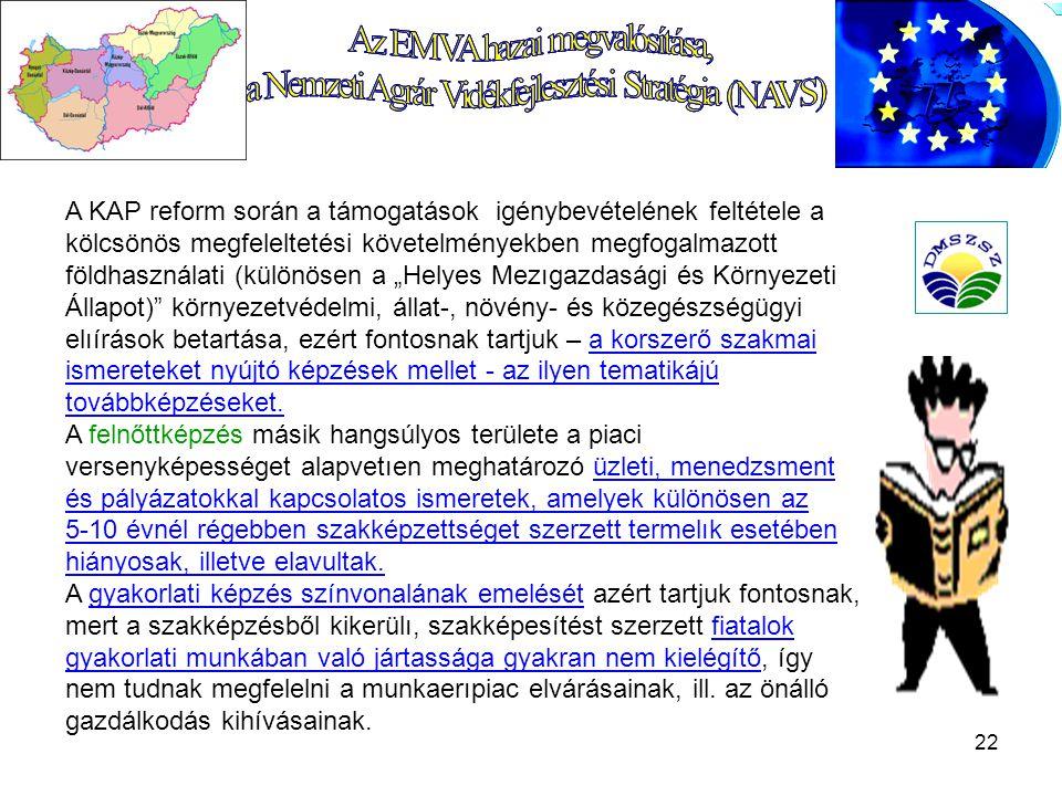 """22 A KAP reform során a támogatások igénybevételének feltétele a kölcsönös megfeleltetési követelményekben megfogalmazott földhasználati (különösen a """"Helyes Mezıgazdasági és Környezeti Állapot) környezetvédelmi, állat-, növény- és közegészségügyi elıírások betartása, ezért fontosnak tartjuk – a korszerő szakmai ismereteket nyújtó képzések mellet - az ilyen tematikájú továbbképzéseket."""