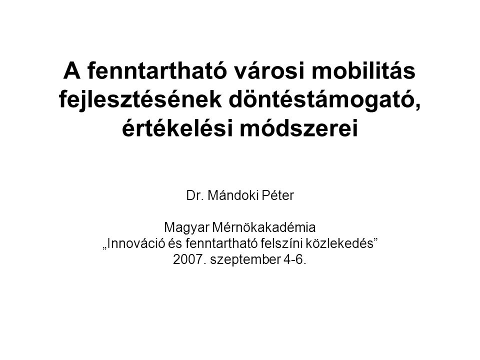 A fenntartható városi mobilitás fejlesztésének döntéstámogató, értékelési módszerei Dr.