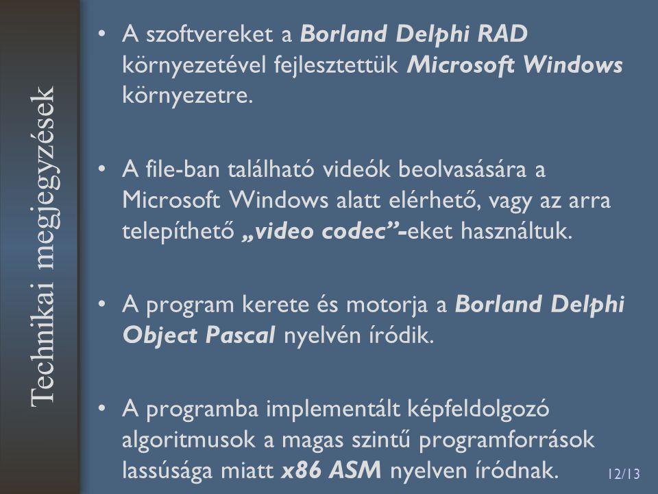 12/13 A szoftvereket a Borland Delphi RAD környezetével fejlesztettük Microsoft Windows környezetre. A file-ban található videók beolvasására a Micros