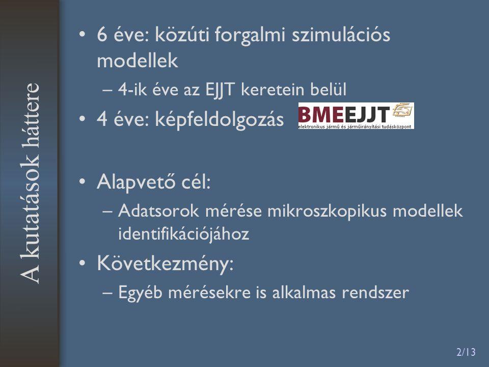 3/13 Mérési célok : Terhelésvizsgálat, Viselkedésvizsgálat, Forgalmi körülmények vizsgálata, Tervezés, elemzés, modellezés, irányítás céljából Makroszkopikus jellemzők –Forgalomnagyság [jármű/óra] –Forgalomsűrűség: [jármű/km] –Átlagsebesség [km/h] –Járműkategóriák –Origin-Destination Bevezetés, Célok Mikroszkopikus jellemzők –Sebesség, dinamika –Követési viselkedés –Sávválasztás –Szabálykövetés –Trajektória
