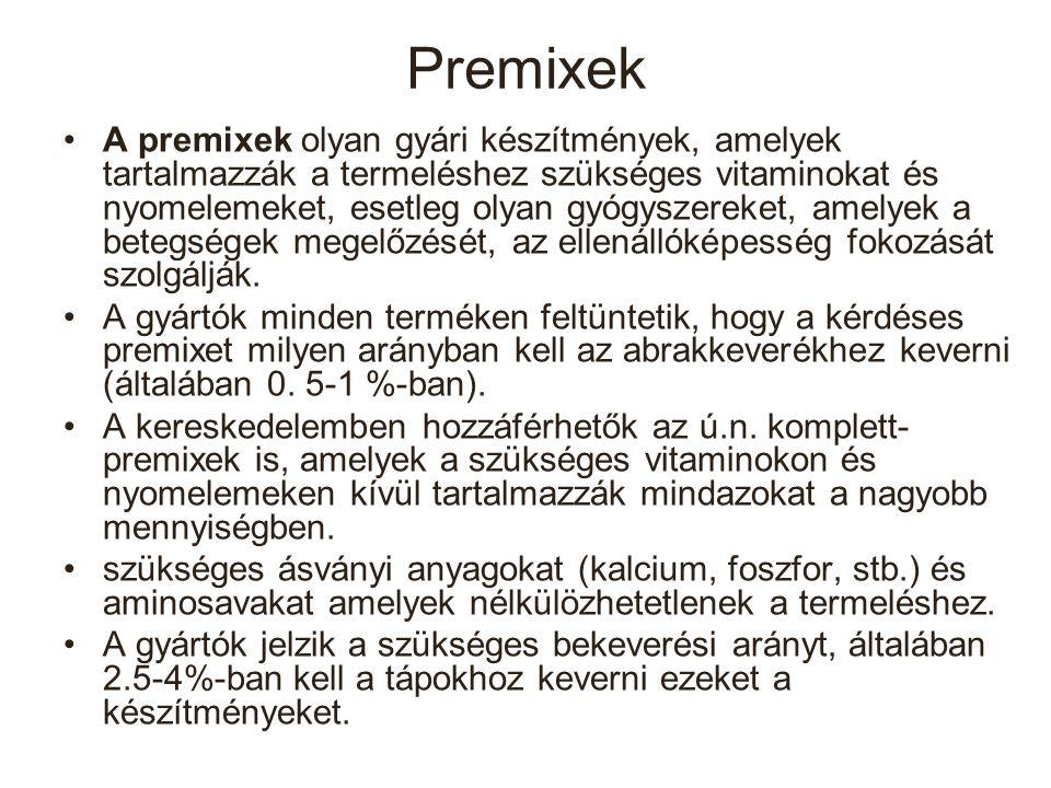 Premixek A premixek olyan gyári készítmények, amelyek tartalmazzák a termeléshez szükséges vitaminokat és nyomelemeket, esetleg olyan gyógyszereket, a