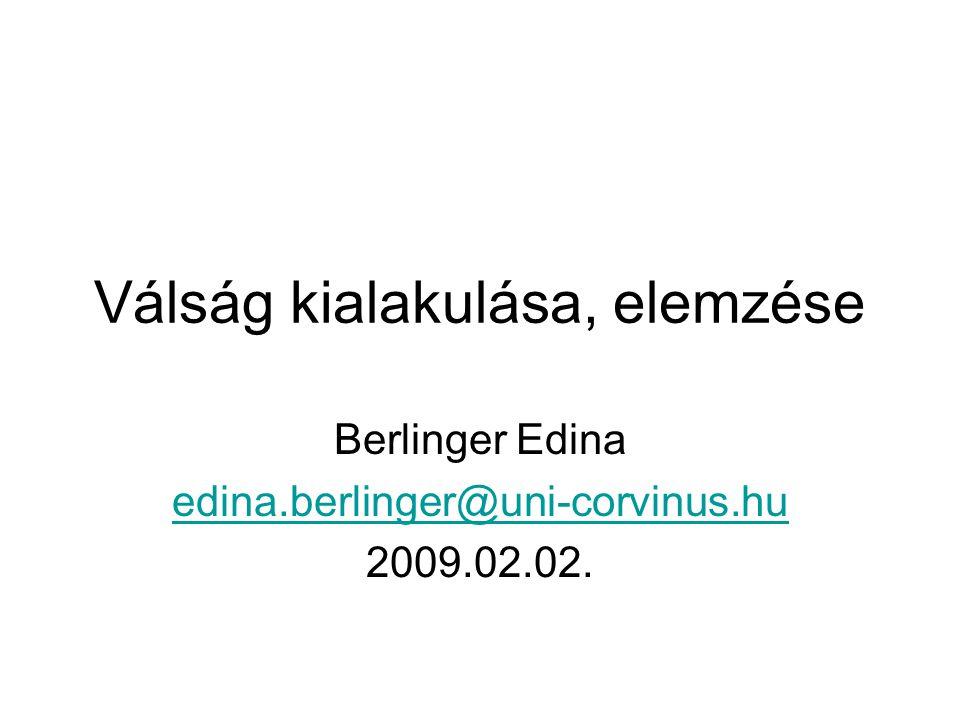 Válság kialakulása, elemzése Berlinger Edina edina.berlinger@uni-corvinus.hu 2009.02.02.