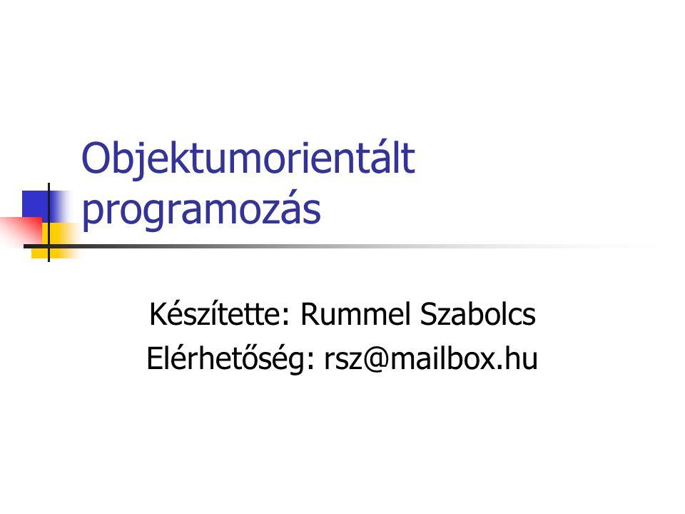 Objektumorientált programozás Készítette: Rummel Szabolcs Elérhetőség: rsz@mailbox.hu