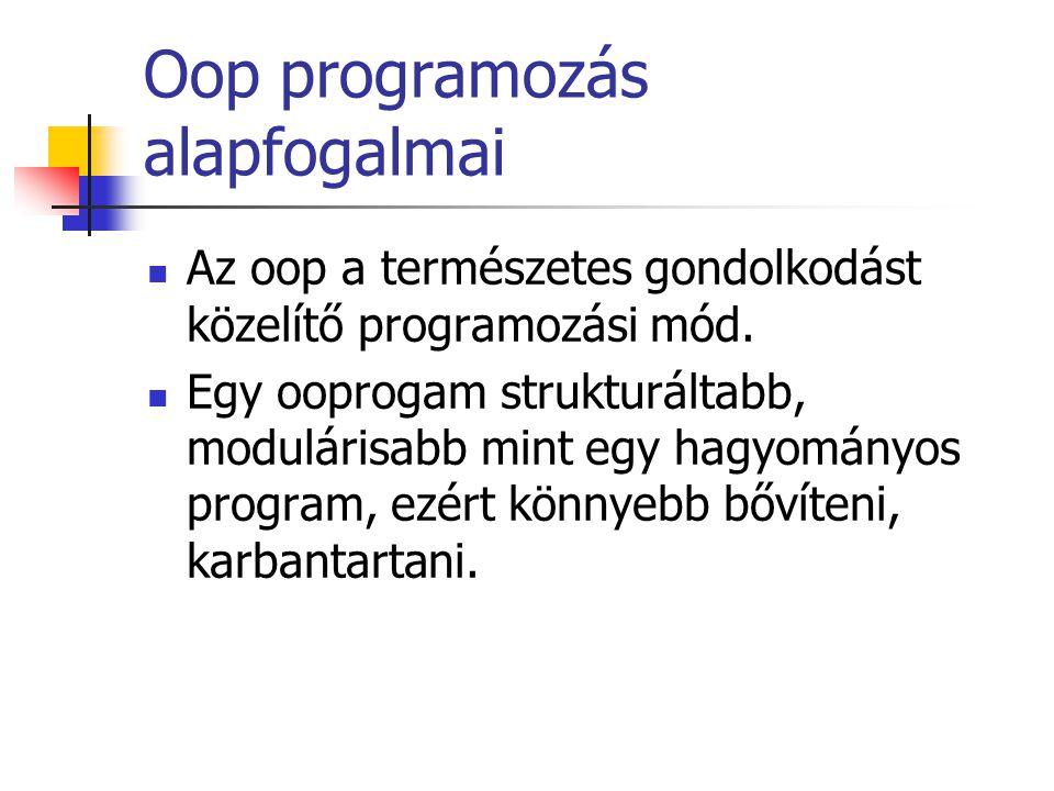 Oop programozás alapfogalmai Az oop a természetes gondolkodást közelítő programozási mód.