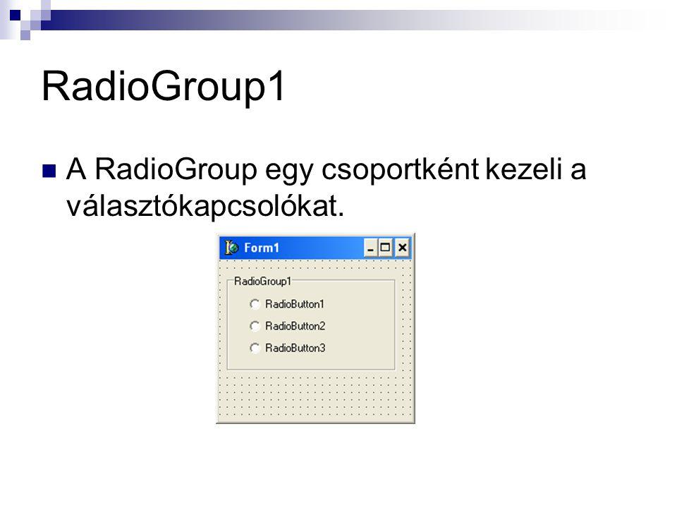 RadioGroup1 A RadioGroup egy csoportként kezeli a választókapcsolókat.