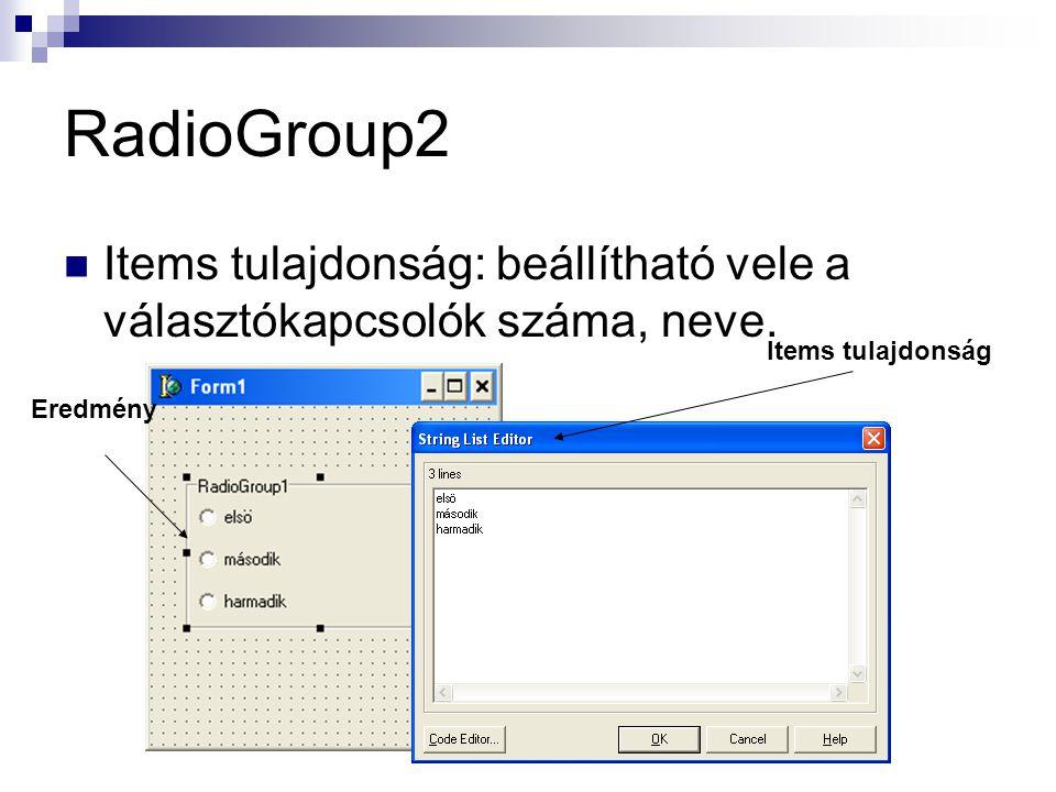 RadioGroup2 Items tulajdonság: beállítható vele a választókapcsolók száma, neve. Items tulajdonság Eredmény
