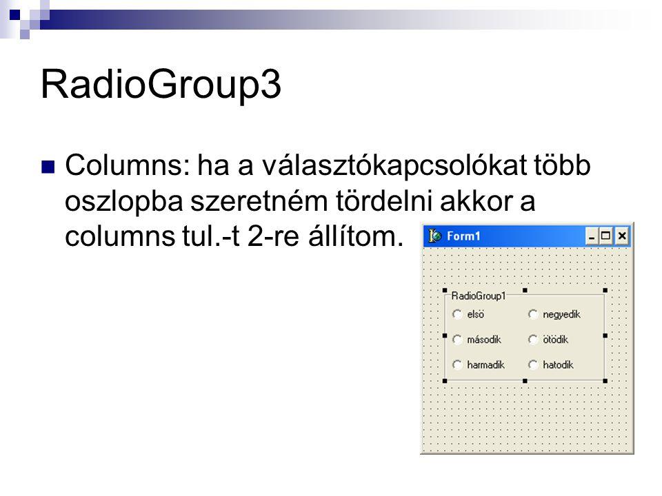 RadioGroup3 Columns: ha a választókapcsolókat több oszlopba szeretném tördelni akkor a columns tul.-t 2-re állítom.