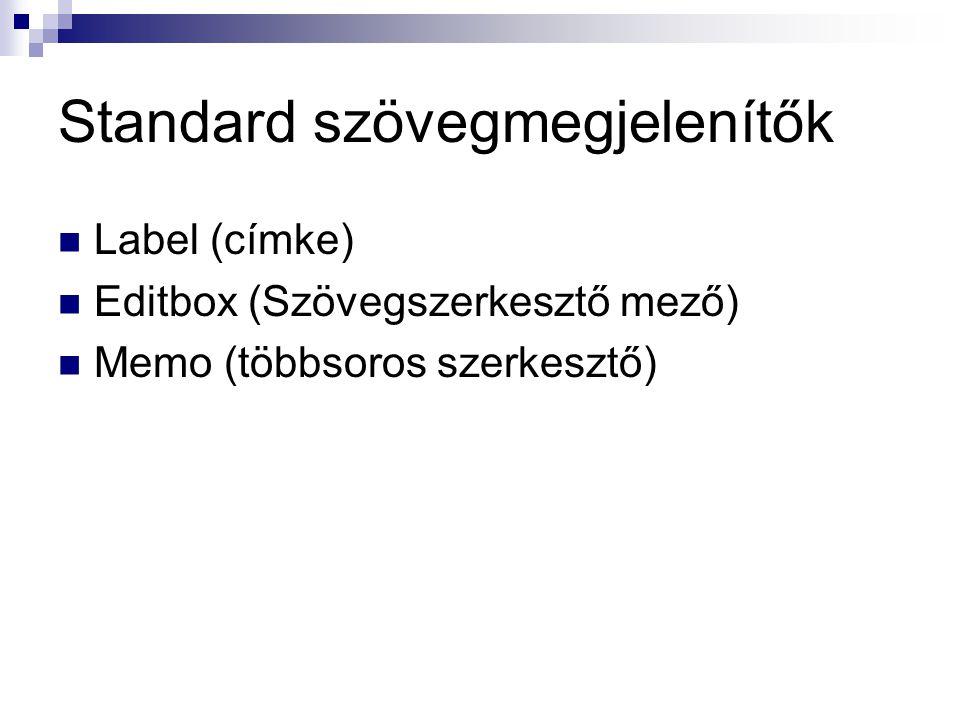 Standard szövegmegjelenítők Label (címke) Editbox (Szövegszerkesztő mező) Memo (többsoros szerkesztő)