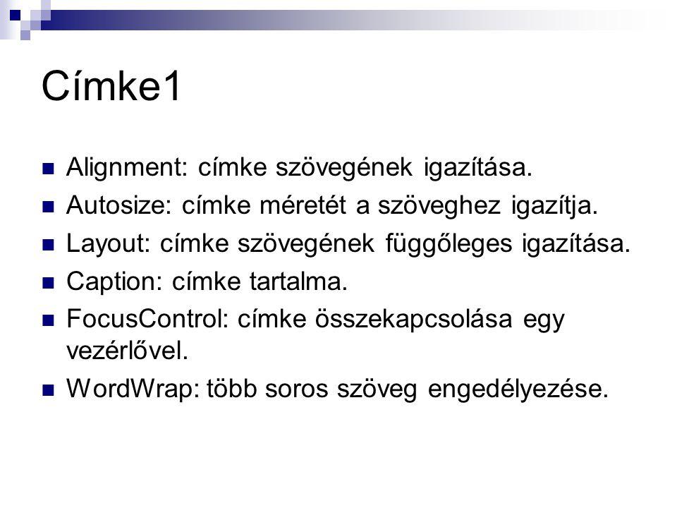Címke1 Alignment: címke szövegének igazítása. Autosize: címke méretét a szöveghez igazítja. Layout: címke szövegének függőleges igazítása. Caption: cí