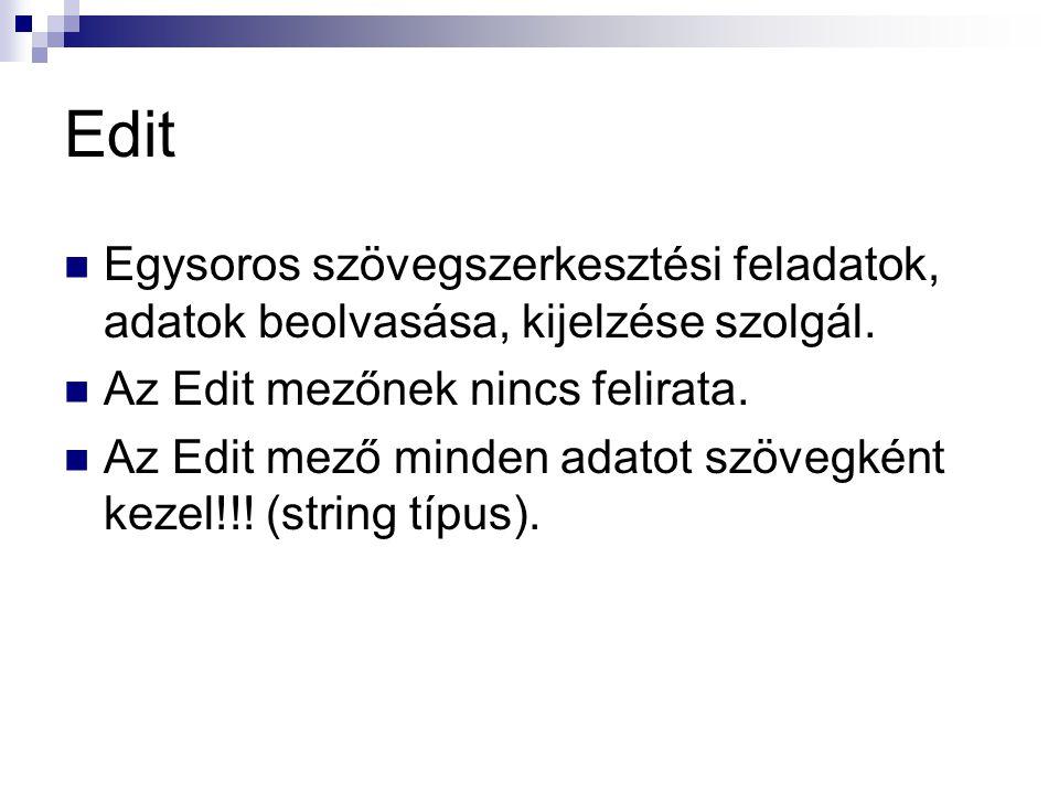Edit Egysoros szövegszerkesztési feladatok, adatok beolvasása, kijelzése szolgál. Az Edit mezőnek nincs felirata. Az Edit mező minden adatot szövegkén