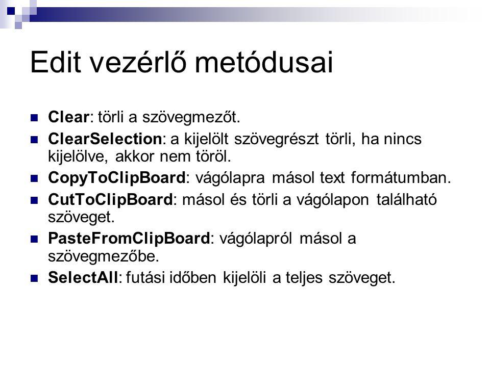 Edit vezérlő metódusai Clear: törli a szövegmezőt. ClearSelection: a kijelölt szövegrészt törli, ha nincs kijelölve, akkor nem töröl. CopyToClipBoard: