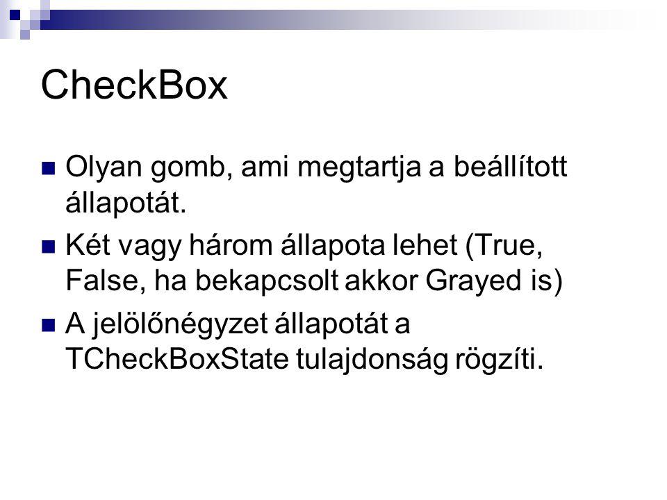 CheckBox Olyan gomb, ami megtartja a beállított állapotát. Két vagy három állapota lehet (True, False, ha bekapcsolt akkor Grayed is) A jelölőnégyzet