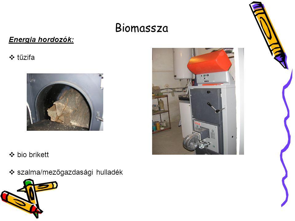 Biomassza Energia hordozók:  tűzifa  bio brikett  szalma/mezőgazdasági hulladék