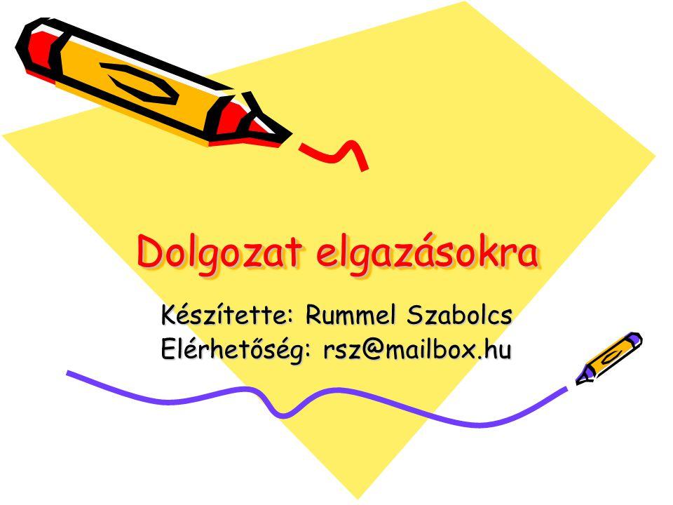 Dolgozat elgazásokra Készítette: Rummel Szabolcs Elérhetőség: rsz@mailbox.hu