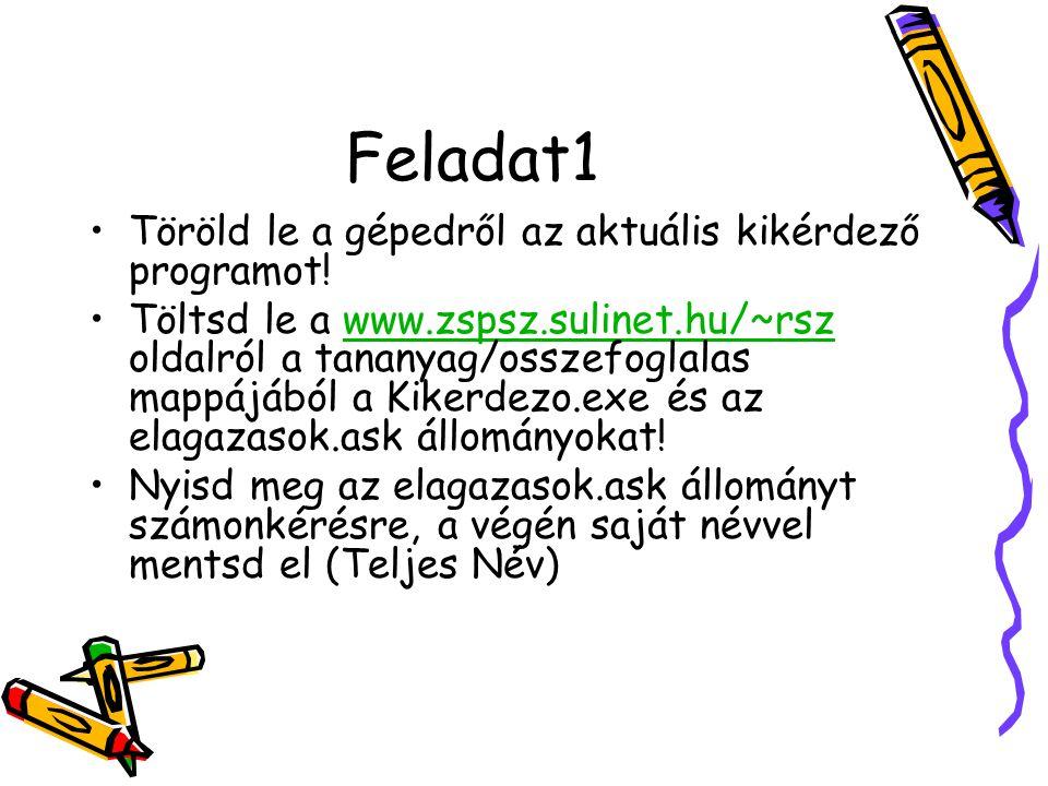 Feladat1 Töröld le a gépedről az aktuális kikérdező programot! Töltsd le a www.zspsz.sulinet.hu/~rsz oldalról a tananyag/osszefoglalas mappájából a Ki