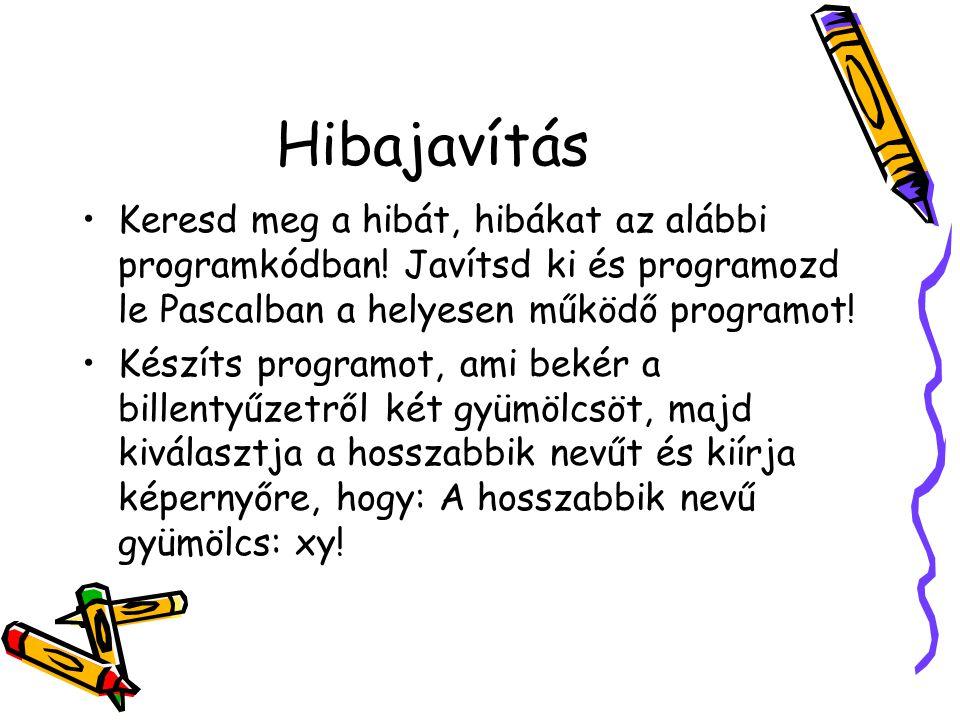 Program gyümölcs; Deklaráció: a,b:szöveg; Program kezd a:='alma'; b:='körte'; ha (a<b) akkor ki:('A hosszabbik nevű: ',a); különben ki:('A hosszabbik nevű: ',b); Program vége.