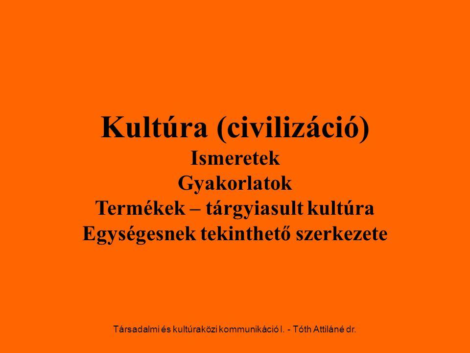 Kultúra (civilizáció) Ismeretek Gyakorlatok Termékek – tárgyiasult kultúra Egységesnek tekinthető szerkezete Társadalmi és kultúraközi kommunikáció I.