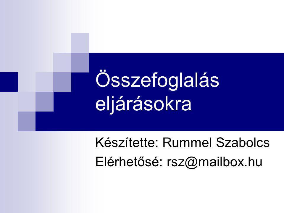 Összefoglalás eljárásokra Készítette: Rummel Szabolcs Elérhetősé: rsz@mailbox.hu