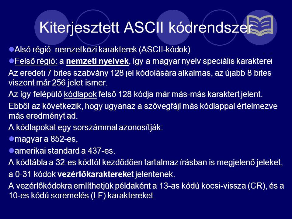 Kiterjesztett ASCII kódrendszer Alsó régió: nemzetközi karakterek (ASCII-kódok) Felső régió: a nemzeti nyelvek, így a magyar nyelv speciális karakterei Az eredeti 7 bites szabvány 128 jel kódolására alkalmas, az újabb 8 bites viszont már 256 jelet ismer.