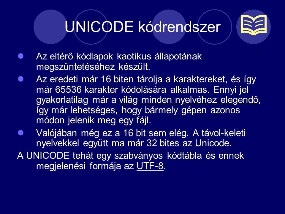UNICODE kódrendszer Az eltérő kódlapok kaotikus állapotának megszüntetéséhez készült. Az eredeti már 16 biten tárolja a karaktereket, és így már 65536