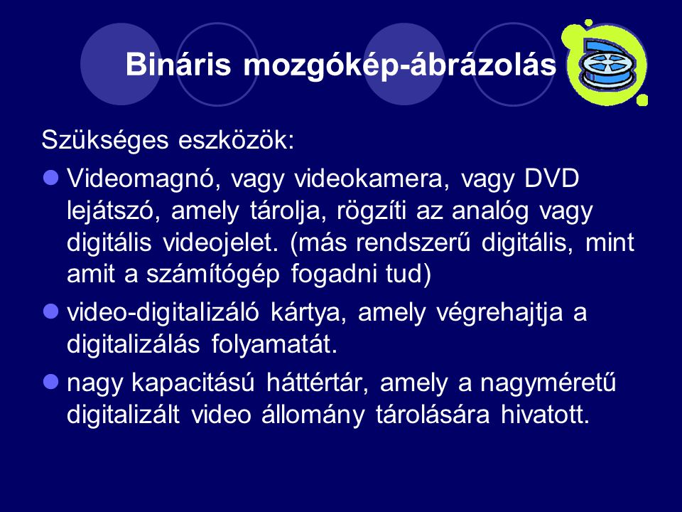 Bináris mozgókép-ábrázolás Szükséges eszközök: Videomagnó, vagy videokamera, vagy DVD lejátszó, amely tárolja, rögzíti az analóg vagy digitális videojelet.