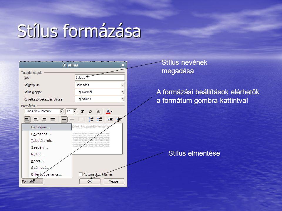 Stílus formázása A formázási beállítások elérhetők a formátum gombra kattintva! Stílus nevének megadása Stílus elmentése