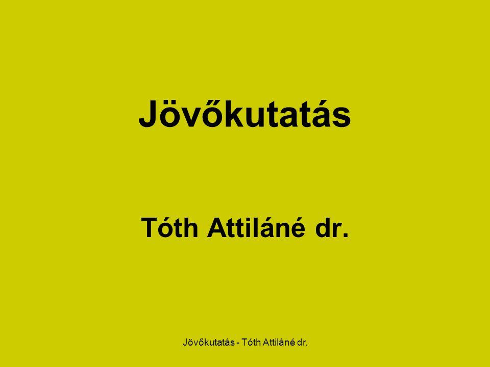 Jövőkutatás - Tóth Attiláné dr. Jövőkutatás Tóth Attiláné dr.