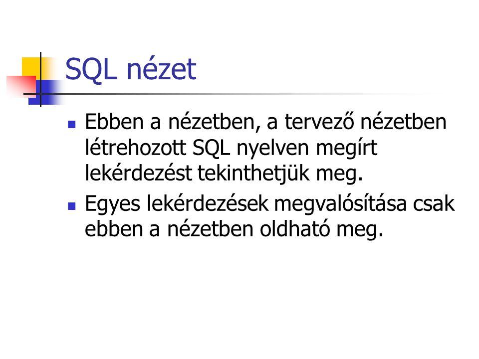 SQL nézet Ebben a nézetben, a tervező nézetben létrehozott SQL nyelven megírt lekérdezést tekinthetjük meg. Egyes lekérdezések megvalósítása csak ebbe