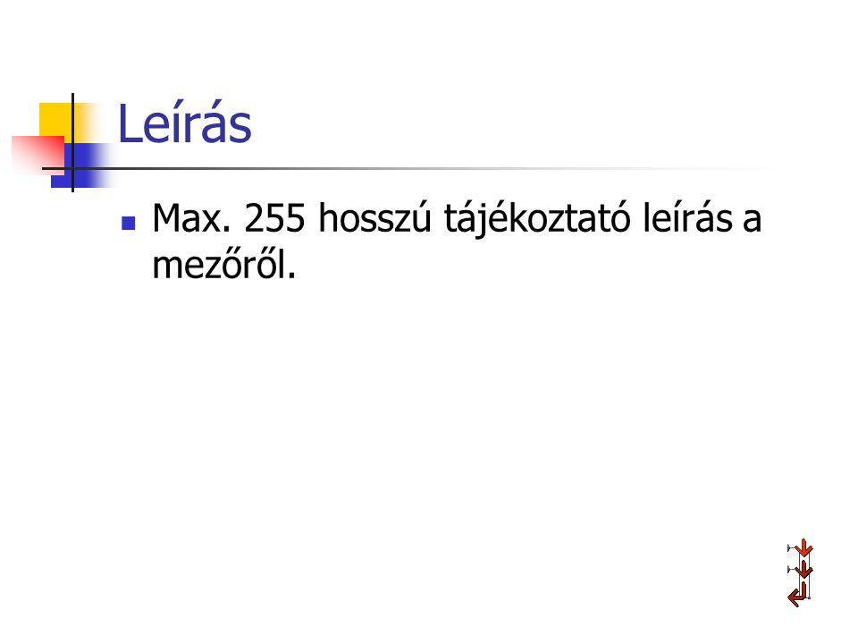 Leírás Max. 255 hosszú tájékoztató leírás a mezőről.