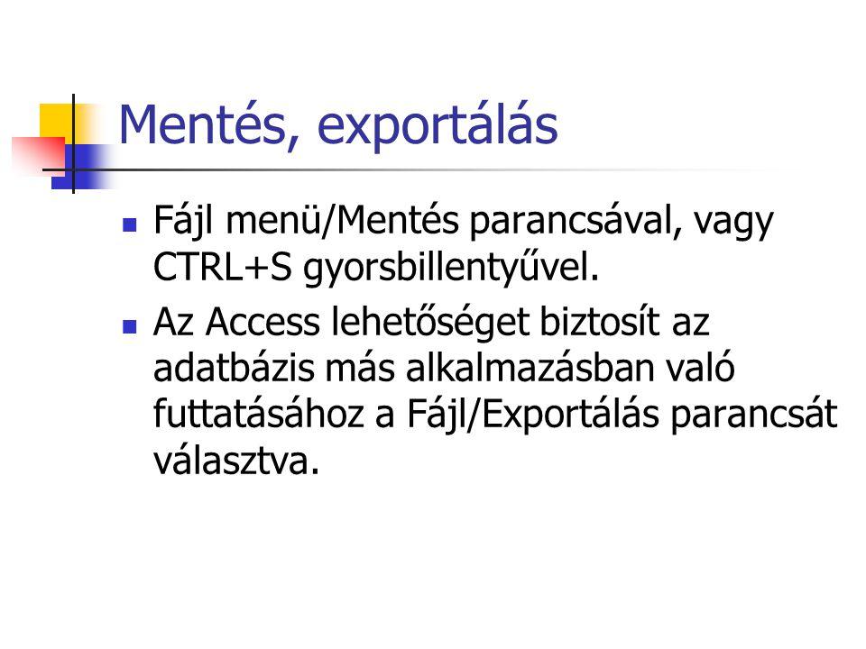 Mentés, exportálás Fájl menü/Mentés parancsával, vagy CTRL+S gyorsbillentyűvel. Az Access lehetőséget biztosít az adatbázis más alkalmazásban való fut