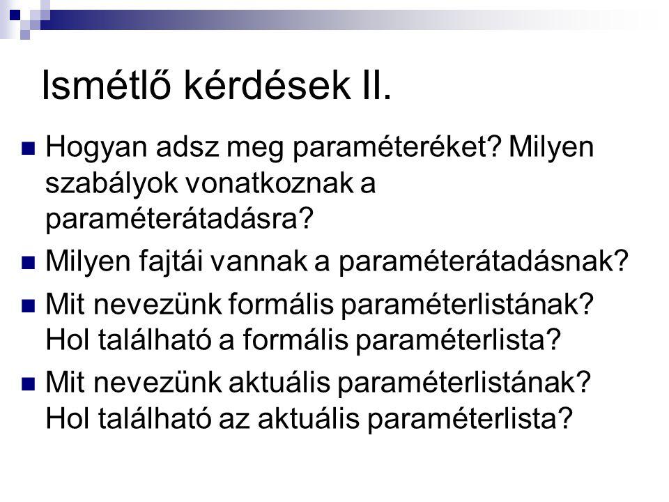 Ismétlő kérdések II. Hogyan adsz meg paraméteréket.