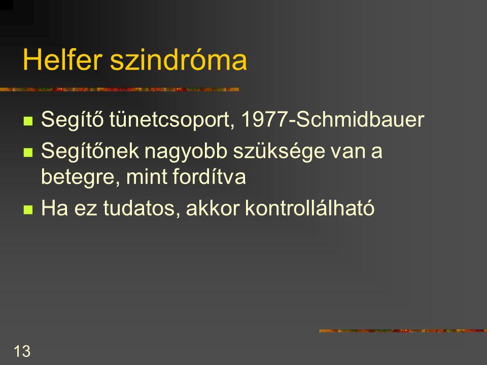 13 Helfer szindróma Segítő tünetcsoport, 1977-Schmidbauer Segítőnek nagyobb szüksége van a betegre, mint fordítva Ha ez tudatos, akkor kontrollálható